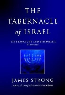 The Tabernacle of Israel: Its Structure and Symbolism als Taschenbuch