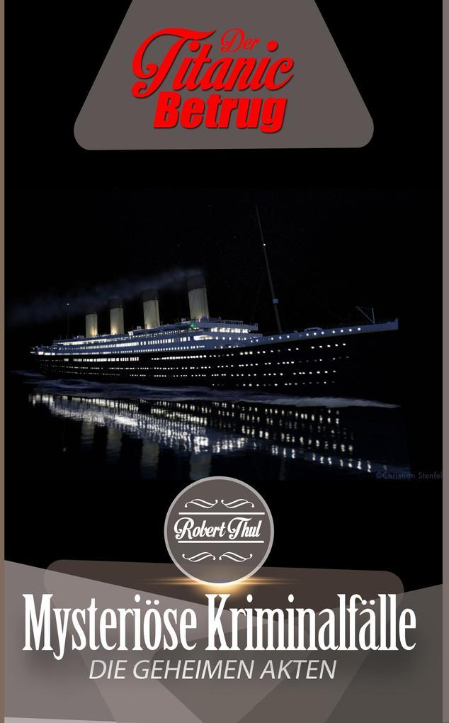 Der Titanic Betrug (Mysteriöse Kriminalfälle - ...