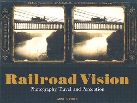Railroad Vision: Photography, Travel, and Perception als Buch