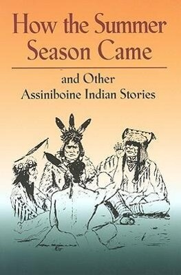 How the Summer Season Came: And Other Assiniboine Indian Stories als Taschenbuch