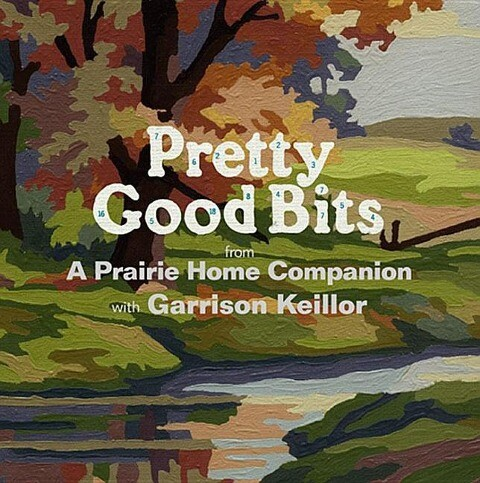 Pretty Good Bits from a Prairie Home Companion and Garrison Keillor: A Specially Priced Introduction to the World of Lake Wobegon als Hörbuch