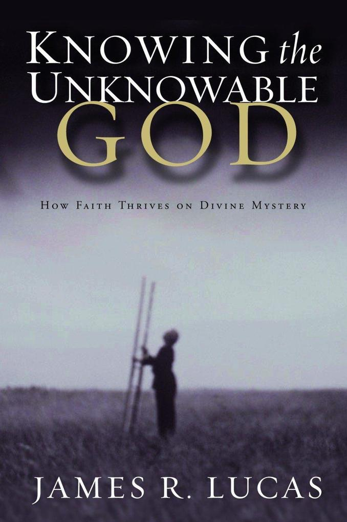 Knowing the Unknowable God: How Faith Thrives on Divine Mystery als Taschenbuch
