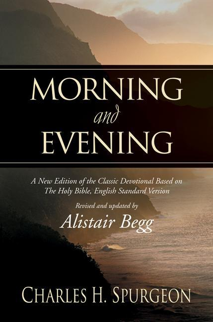 Morning and Evening: A New Edition of the Classic Devotional Based on the Holy Bible, English Standard Version als Buch