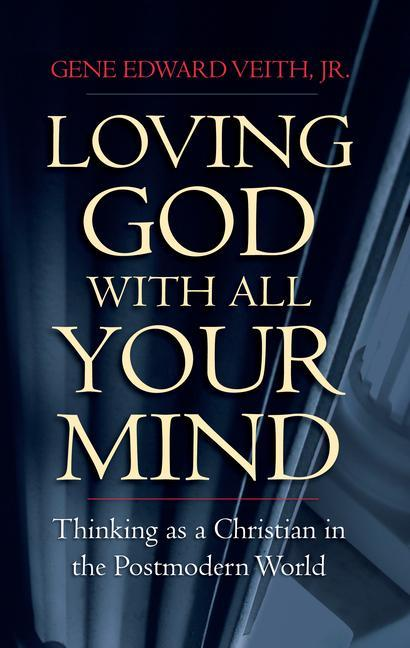 Loving God with All Your Mind: Thinking as a Christian in a Postmodern World als Taschenbuch