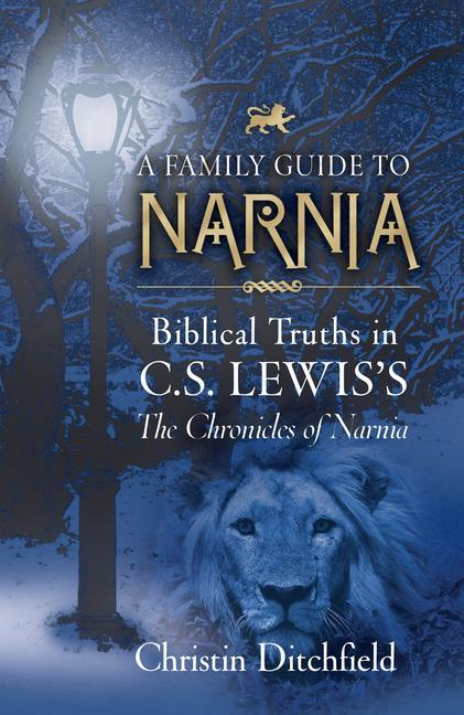 A Family Guide to Narnia: Biblical Truths in C.S. Lewis's the Chronicles of Narnia als Taschenbuch