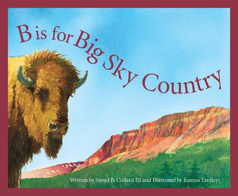 B Is for Big Sky Country: A Montana Alphabet als Buch