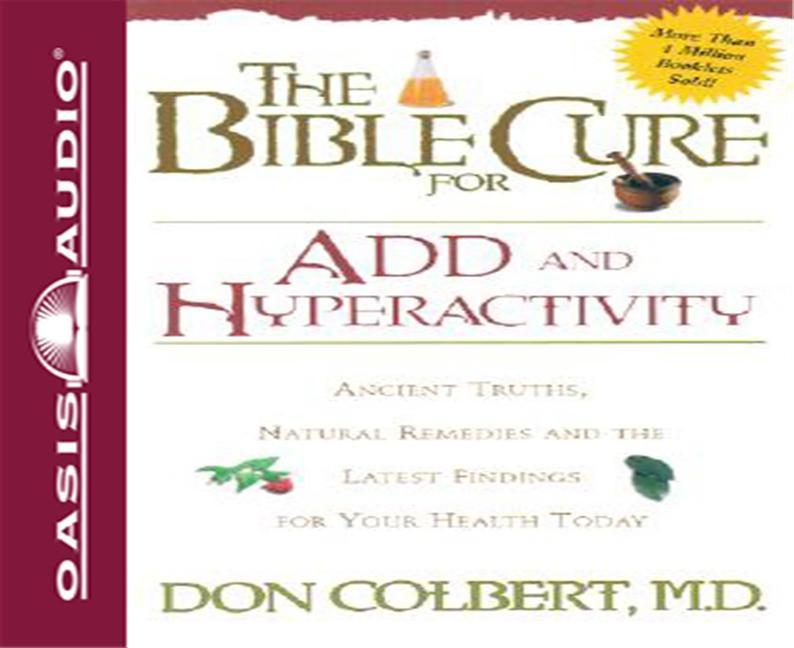 The Bible Cure for Add and Hyperactivity: Ancient Truths, Natural Remedies and the Latest Findings for Your Health Today als Hörbuch