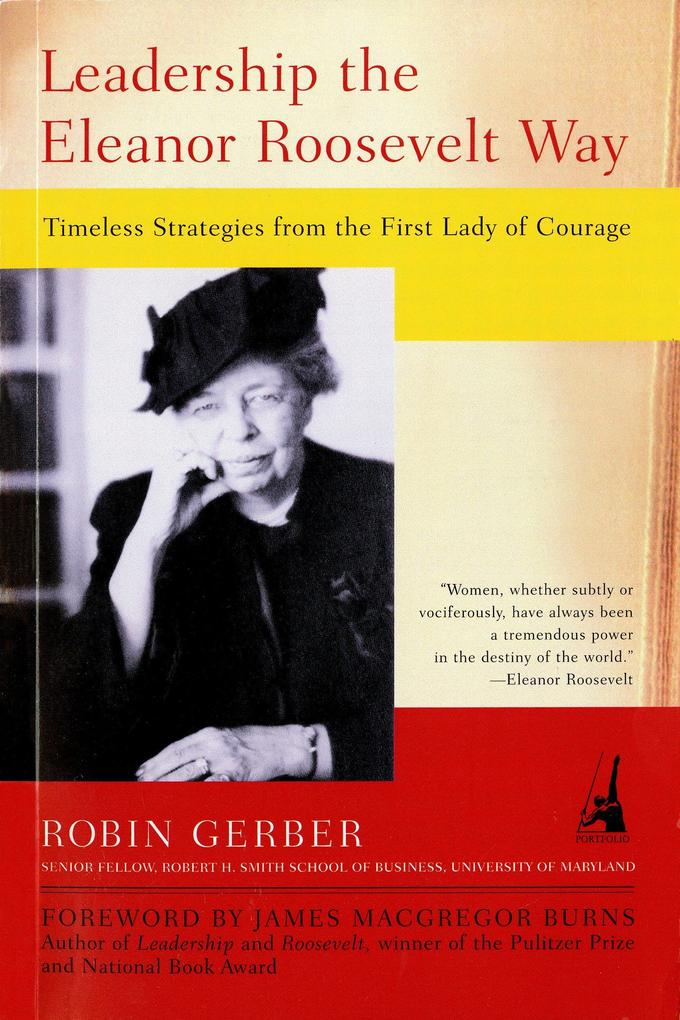 Leadership the Eleanor Roosevelt Way: Timeless Strategies from the First Lady of Courage als Taschenbuch