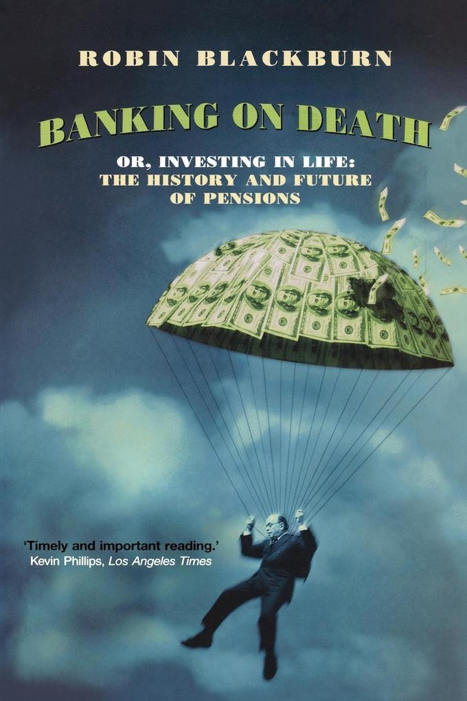 Banking on Death: Or, Investing in Life: The History and Future of Pensions als Taschenbuch
