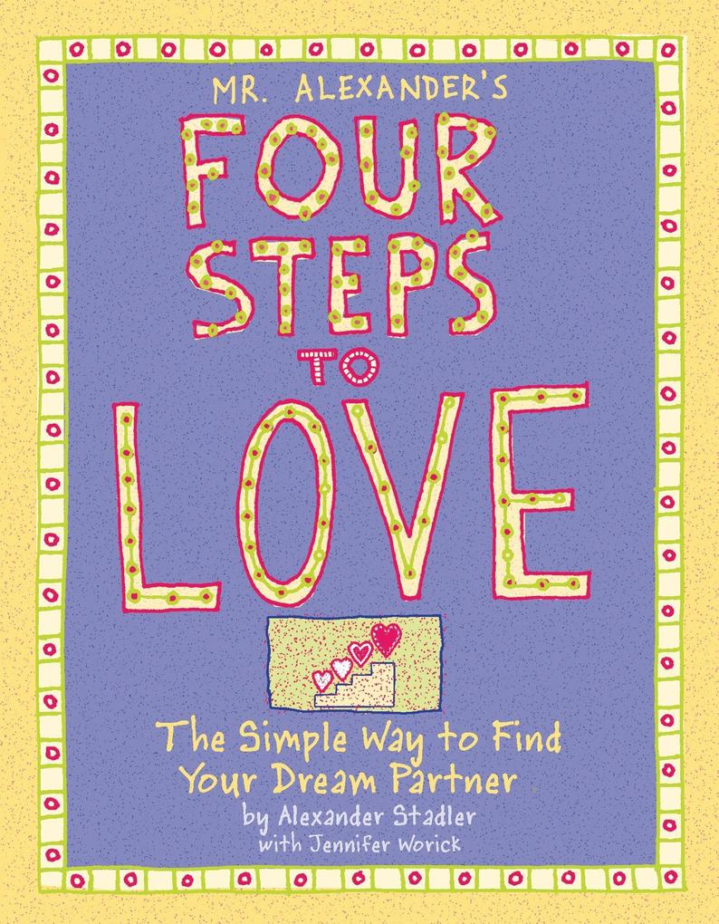 Mr. Alexander's Four Steps to Love: The Simple Way to Find Your Dream Partner als Buch