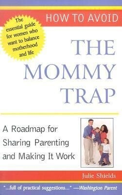 How to Avoid the Mommy Trap: A Roadmap for Sharing Parenting and Making It Work als Taschenbuch