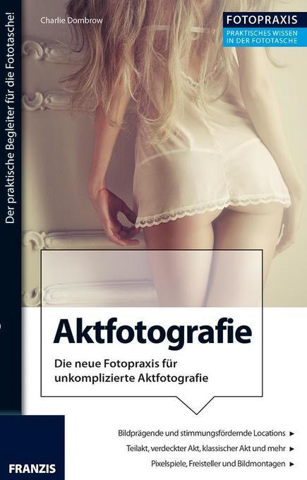 Foto Praxis Aktfotografie als Buch von Charlie ...