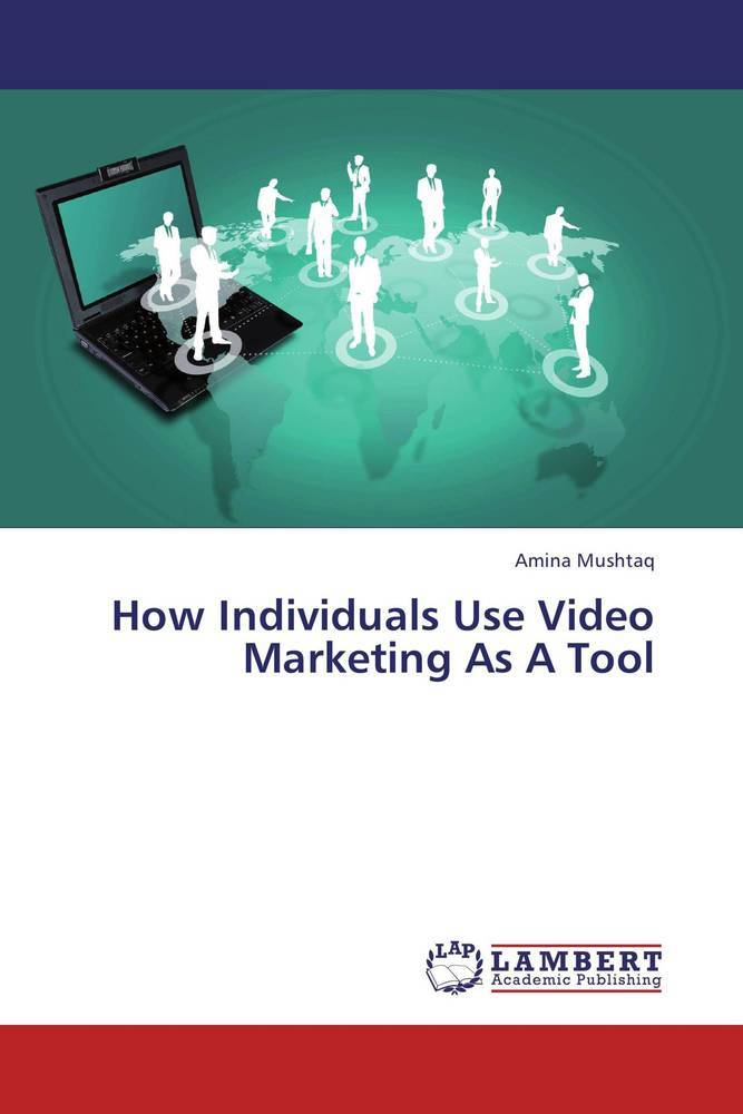 How Individuals Use Video Marketing As A Tool a...