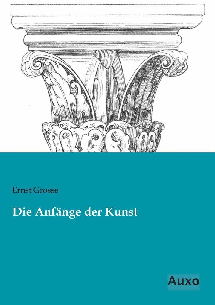 Die Anfänge der Kunst als Buch von Ernst Grosse
