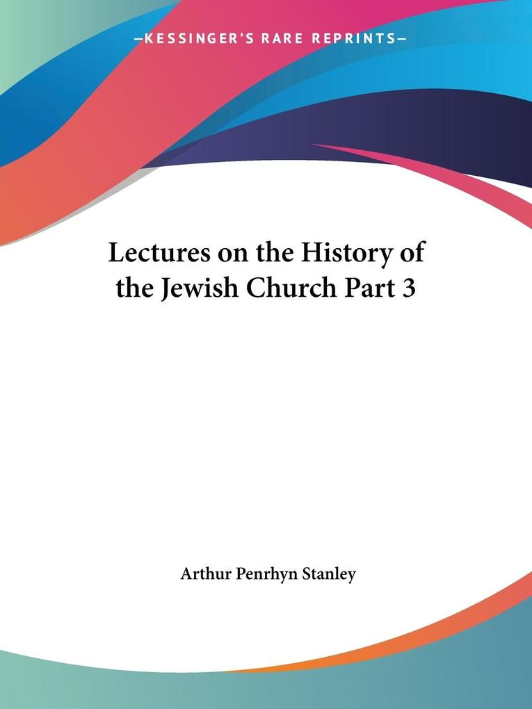 Lectures on the History of the Jewish Church Part 3 als Taschenbuch