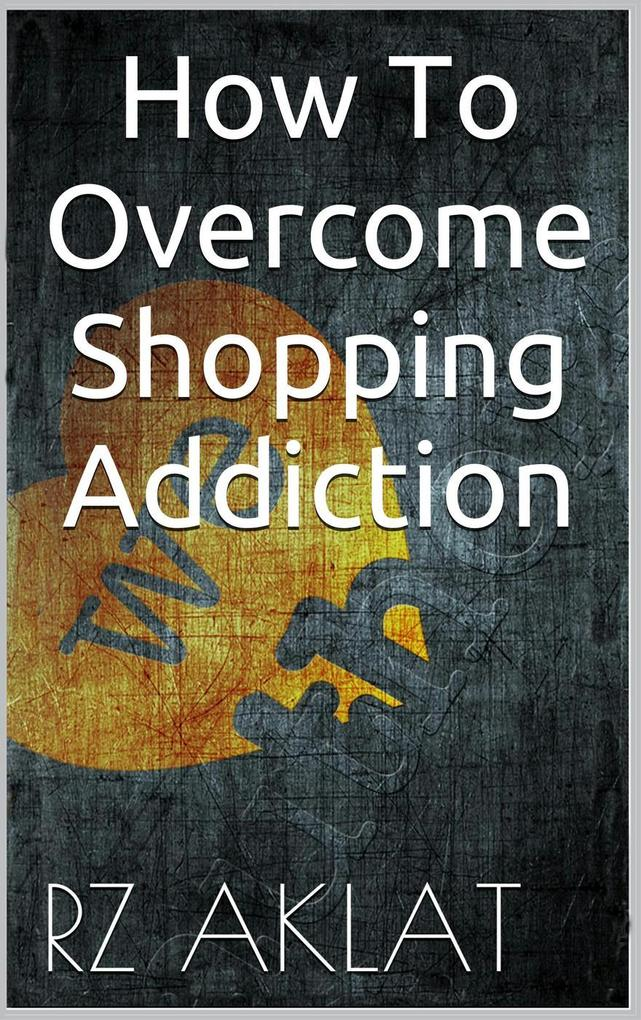 How To Overcome Shopping Addiction als eBook Do...