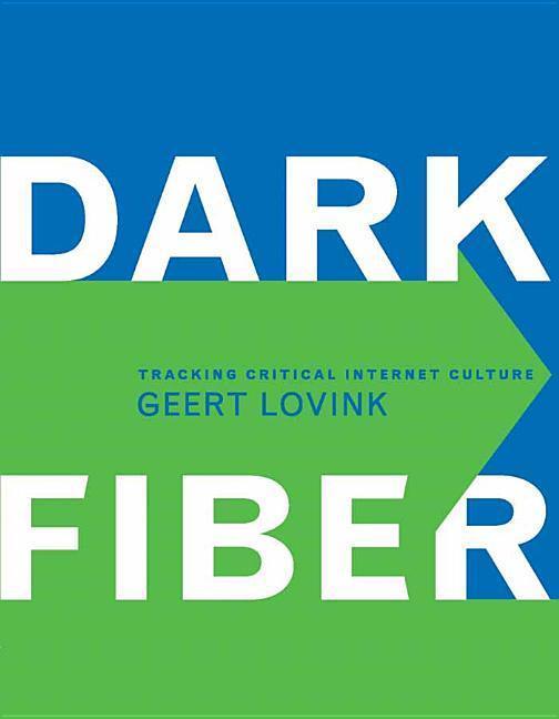 Dark Fiber: Tracking Critical Internet Culture als Taschenbuch