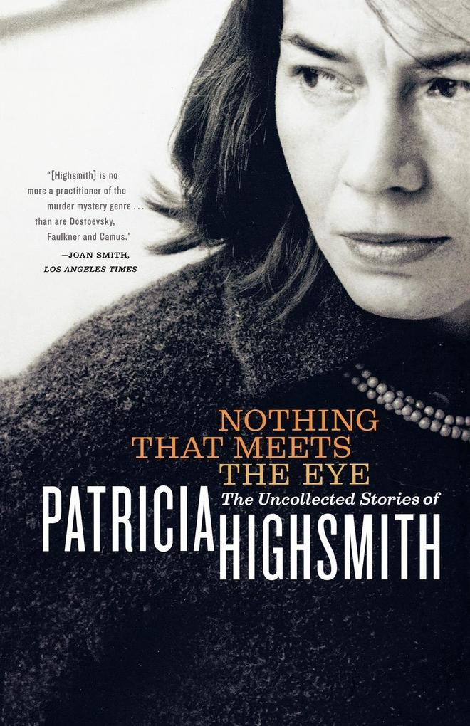 Nothing That Meets the Eye: The Uncollected Stories of Patricia Highsmith als Taschenbuch
