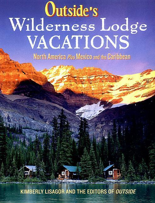 Outside's Wilderness Lodge Vacations: More Than 100 Prime Destinations in North America Plus Central America and the Caribbean als Taschenbuch