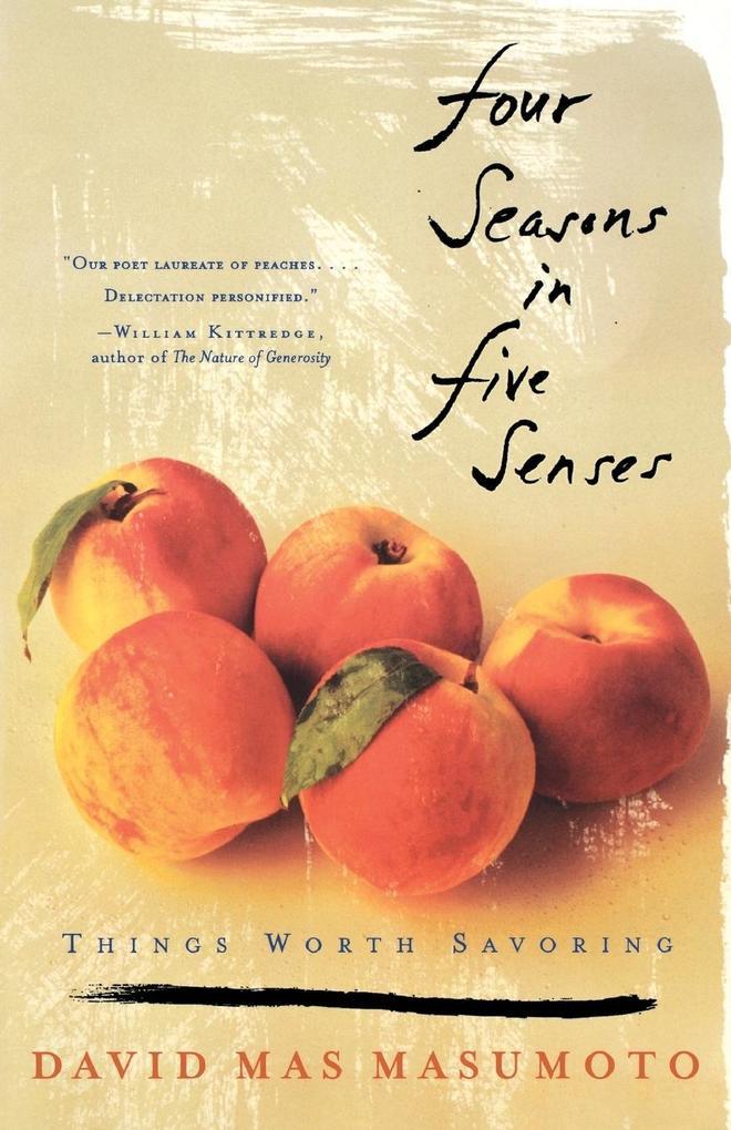 Four Seasons in Five Senses: Things Worth Savoring als Taschenbuch
