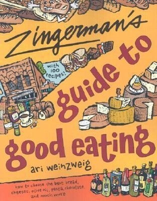 Zingerman's Guide to Good Eating: How to Choose the Best Bread, Cheeses, Olive Oil, Pasta, Chocolate, and Much More als Taschenbuch