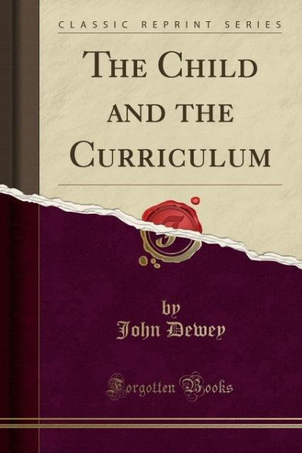 The Child and the Curriculum (Classic Reprint) ...