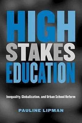 High Stakes Education: Inequality, Globalization, and Urban School Reform als Taschenbuch