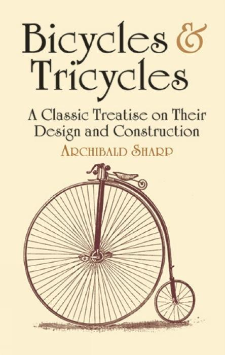 Bicycles & Tricycles: A Classic Treatise on Their Design and Construction als Taschenbuch