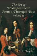 The Art of Accompaniment from a Thorough-Bass as Practiced in the XVIIth & XVIIIth Centuries: Volume II