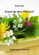 Kennst du diese Pflanzen? - Wildkräuter im Porträt