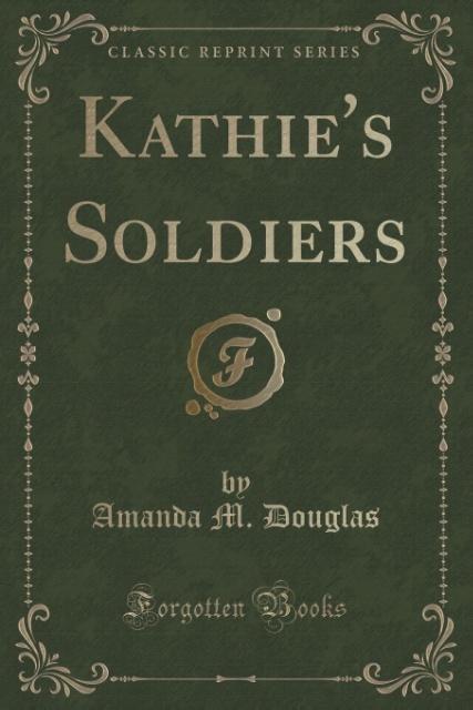 Kathie´s Soldiers (Classic Reprint) als Taschen...