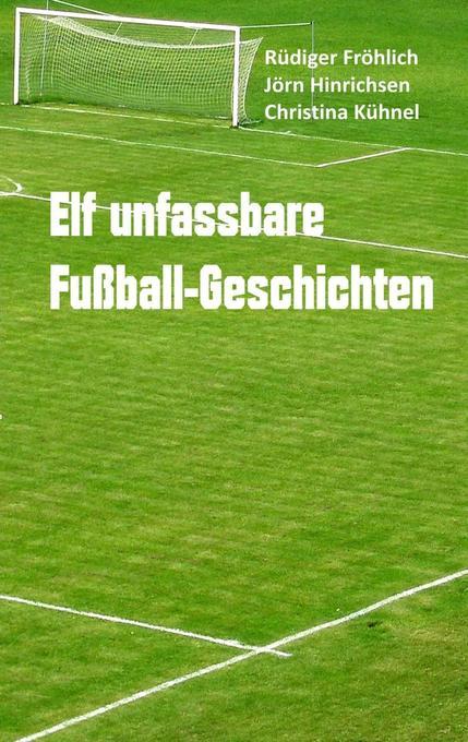 Elf unfassbare Fußball-Geschichten als Buch