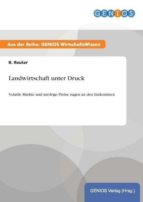 Landwirtschaft unter Druck als Buch von R. Reuter