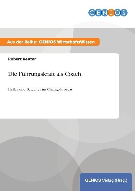 Die Führungskraft als Coach als Buch von Robert...