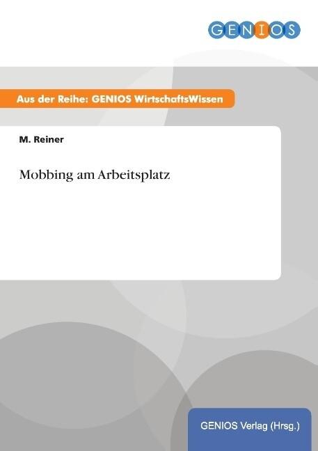 Mobbing am Arbeitsplatz als Buch von M. Reiner