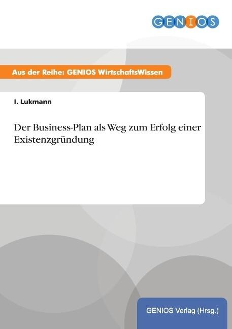 Der Business-Plan als Weg zum Erfolg einer Exis...