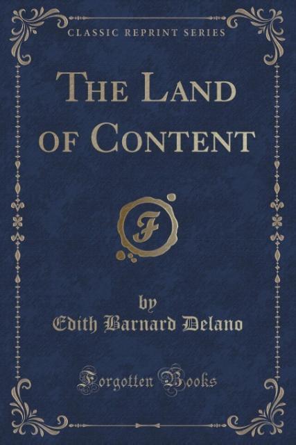The Land of Content (Classic Reprint) als Tasch...