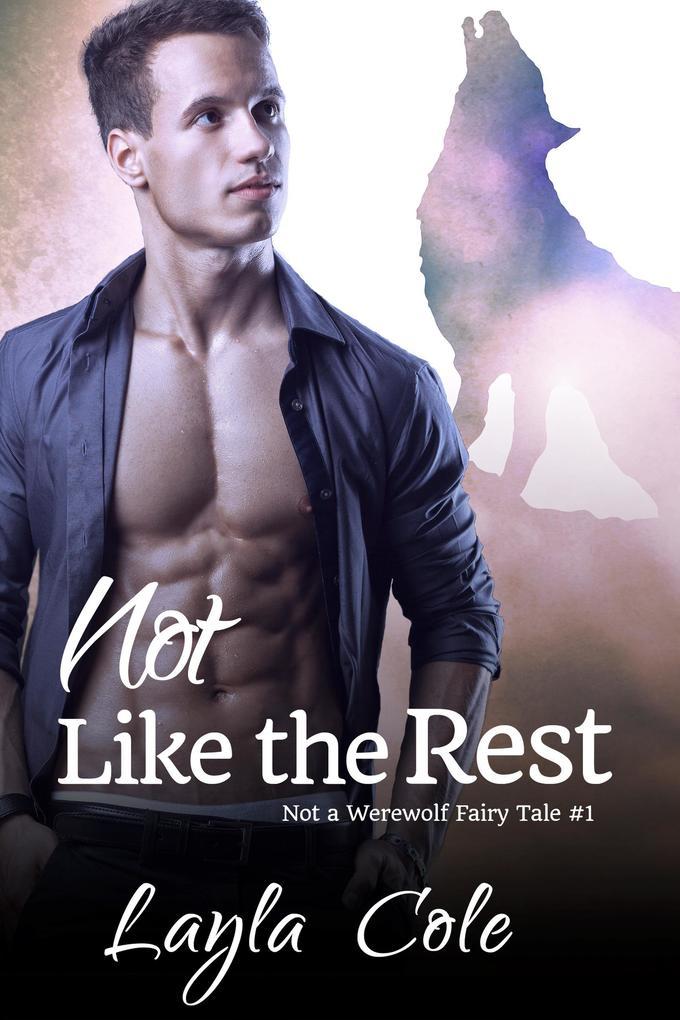 Not Like the Rest (Not a Werewolf Fairy Tale, #1) als eBook