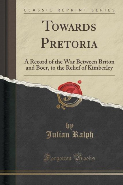 Towards Pretoria als Taschenbuch von Julian Ralph