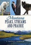 Montana Peaks, Streams and Prairie:: A Natural History