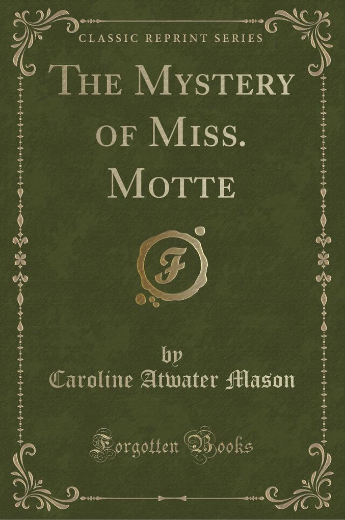 The Mystery of Miss. Motte (Classic Reprint) al...