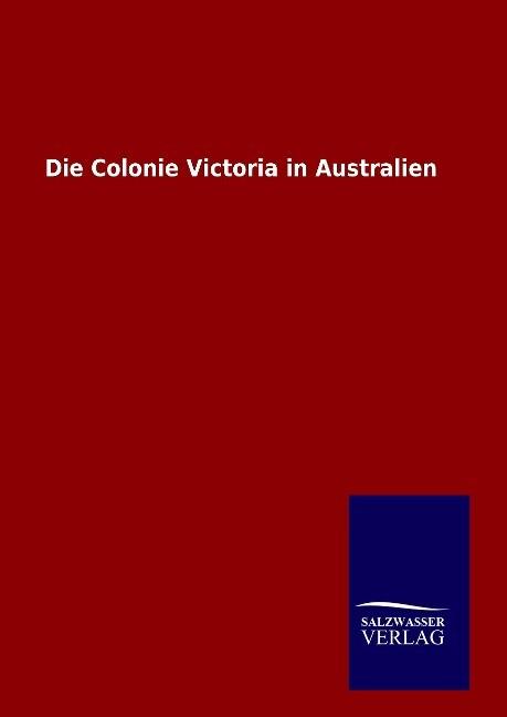 Die Colonie Victoria in Australien als Buch von...