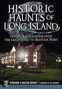 Historic Haunts of Long Island:: Ghosts and Legends from the Gold Coast to Montauk Point