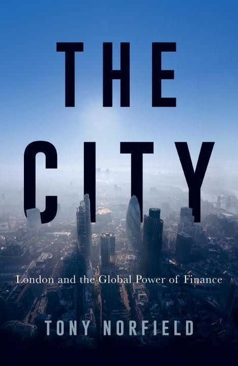 The City: London and the Global Power of Financ...
