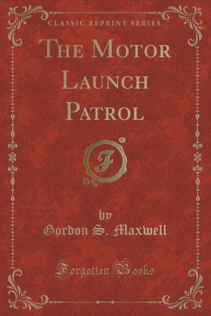 The Motor Launch Patrol (Classic Reprint) als T...