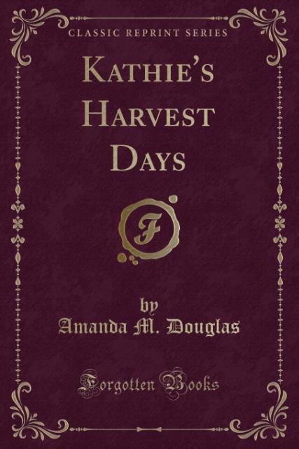 Kathie´s Harvest Days (Classic Reprint) als Tas...