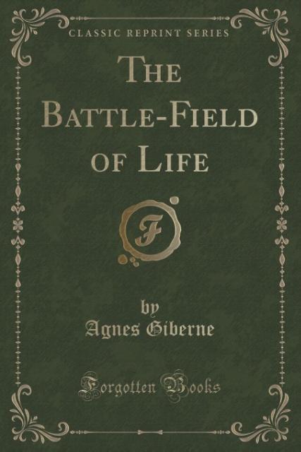 The Battle-Field of Life (Classic Reprint) als ...