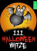 111 Halloween-Witze - Erschreckend gute Witze über Geister, Gespenster, Zombies, Kannibalen, Untote, den Teufel und andere Schreckgestalten
