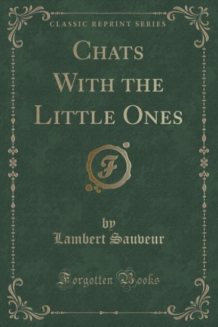Chats With the Little Ones (Classic Reprint) al...