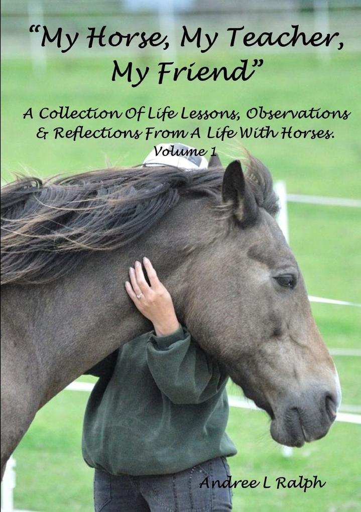 MY HORSE, MY TEACHER, MY FRIEND A Collection Of...